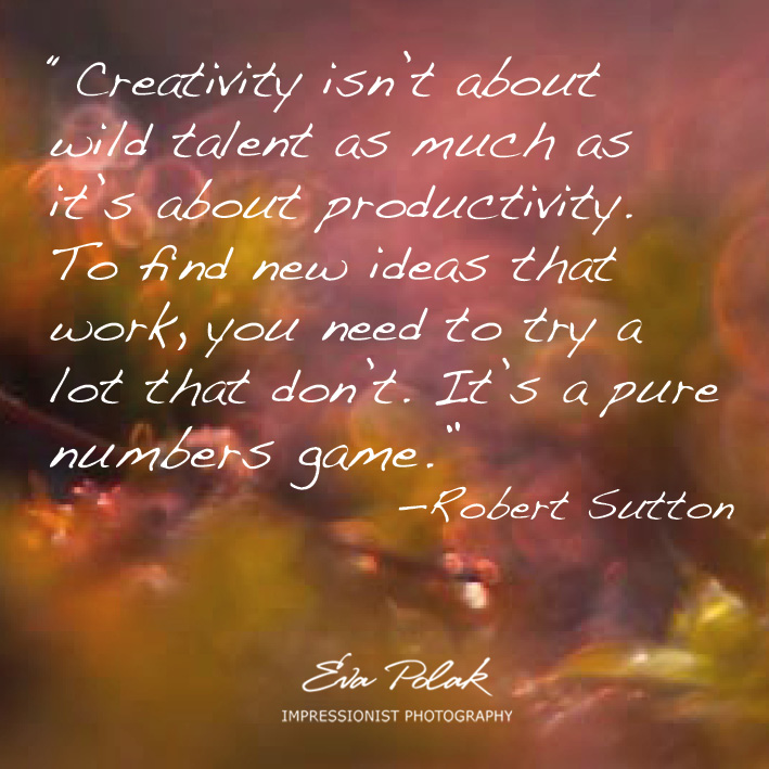 """Creativity isn't about wild talent as much as it's about productivity. To find new ideas that work, you need to try a lot that don't. It's a pure numbers game.""  —Robert Sutton"