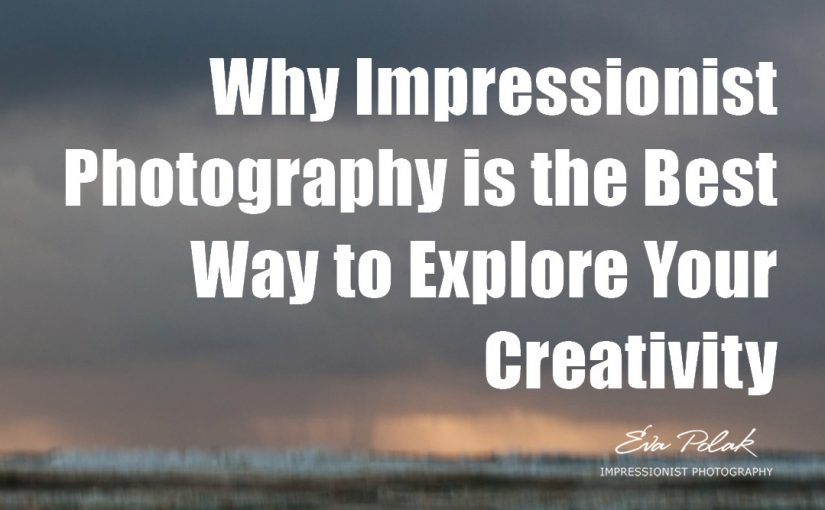 Why Impressionist Photography is the Best Way to Explore Your Creativity