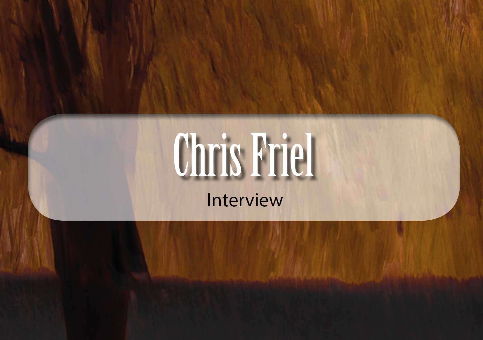 Chris Friel Interview