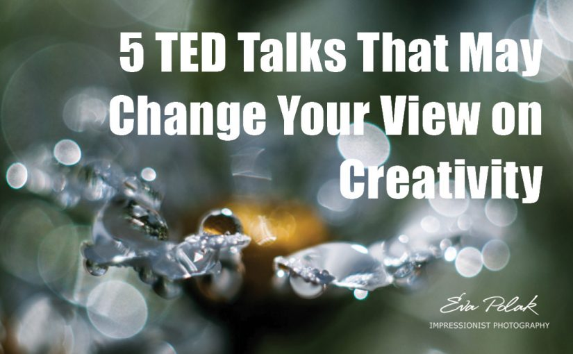 5 TED Talks That May Change Your View on Creativity