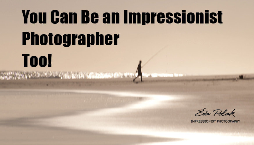 You Can Be an Impressionist Photographer Too!
