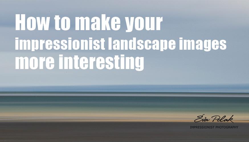 How to make your impressionist landscape images more interesting